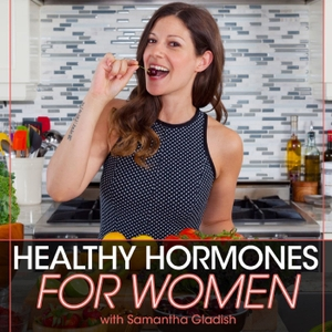Healthy Hormones for Women Podcast by Samantha Gladish: Online Nutritionist, Weight Loss Coach and Hormone Fixer-