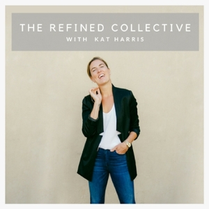 The Refined Collective Podcast by Kat Harris