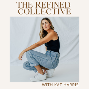 The Refined Collective Podcast - Boss Ladies, Creative Entrepreneurs, Personal Development, Social Strategy, Marketing by Kat Harris