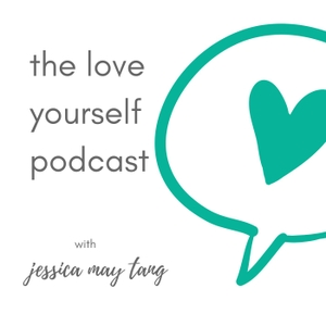 The Love Yourself Podcast by Jessica May Tang