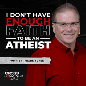 I Don't Have Enough FAITH to Be an ATHEIST by Dr. Frank Turek