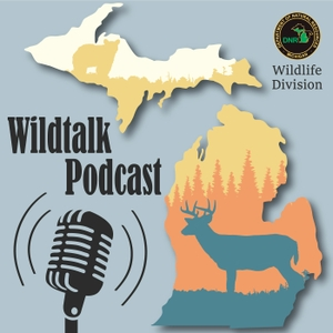 The Michigan DNR's Wildtalk Podcast by Michigan Department of Natural Resources Wildlife Division