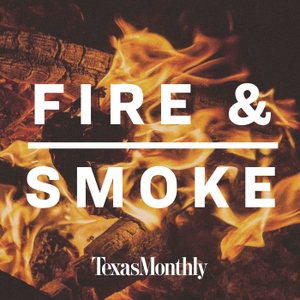 Fire & Smoke by Texas Monthly