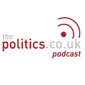 The Politics.co.uk Podcast by The Politics.co.uk Podcast