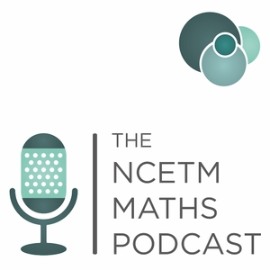 The NCETM Maths Podcast by NCETM