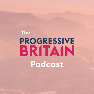 The Progressive Britain Podcast by Progress