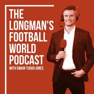 The Longman's Football World Podcast with Owain Tudur Jones by Owain Tudur Jones