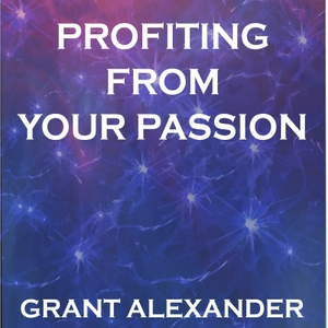 Profiting From Your Passion by Grant Alexander and Joey Billot