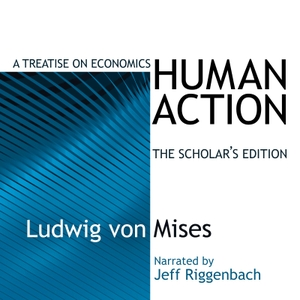 Human Action: A Treatise on Economics by Ludwig von Mises