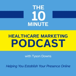 The 10 Minute Healthcare Marketing Podcast by Tyson Downs