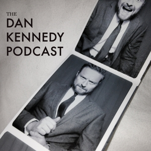 The Dan Kennedy Podcast by Dan Kennedy