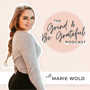 The Grind & Be Grateful Podcast with Marie Wold by Marie Wold
