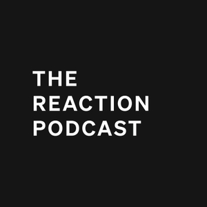 The Reaction Podcast by The Reaction Podcast