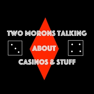 Two Morons Talking About Casinos & Stuff by SpikeBag