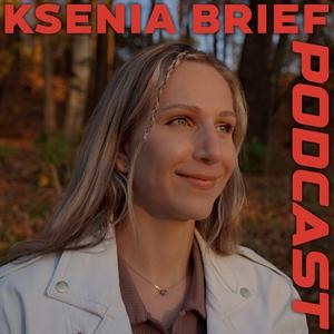Ksenia Brief Podcast by Ksenia Avdulova Brief