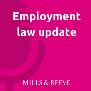 Employment law update podcast by Mills & Reeve
