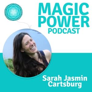 Magic Power Podcast - inspired by Marie Forleo, Gabby Bernstein, Gregg Braden, Bruce Lipton and Christina von Dreien by Sarah Jasmin Cartsburg