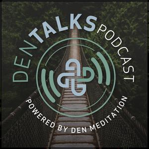 DENtalks powered by DEN Meditation by DEN Meditation