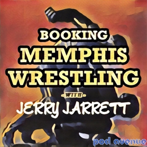 Booking Memphis Wrestling with Jerry Jarrett by Pod Avenue