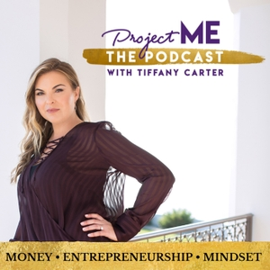 ProjectME with Tiffany Carter – Entrepreneurship & Millionaire Mindset by Tiffany Carter