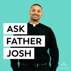 Ask Father Josh (Your Catholic Question and Answer Podcast) by Ascension Catholic Faith Formation