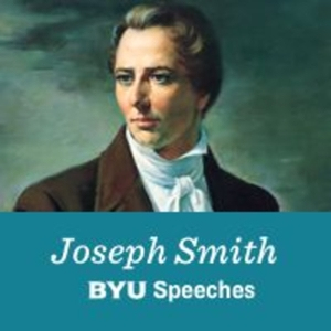 Joseph Smith: BYU Speeches by BYU Speeches