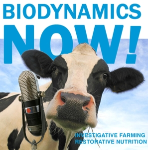 Biodynamics Now! Investigative Farming and Restorative Nutrition Podcast by Biodynamics Now!