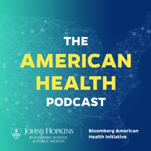 The American Health Podcast by Bloomberg American Health Initiative