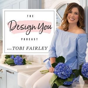 The Design You Podcast by Tobi Fairley | Life Coach to Interior Designers & Creatives | Helping smart, talented entrepreneurs find work-life balance, charge what they're worth, and overcome overwhelm to live in health, wealth, & joy.