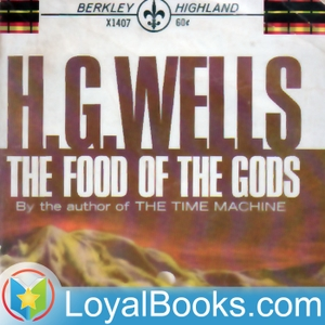 The Food of the Gods and How it Came to Earth by H. G. Wells by Loyal Books