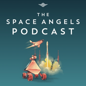 The Space Angels Podcast by Chad Anderson | CEO Space Angels