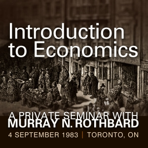 Introduction to Economics: A Private Seminar with Murray N. Rothbard