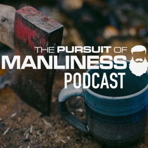 The Pursuit of Manliness by The Pursuit of Manliness