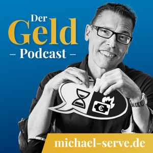 Der Geld-Podcast by mit Michael Serve - Vermögen aufbauen und erhalten mit System