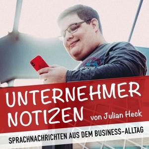 Unternehmer-Notizen von Julian Heck | Sprachnachrichten aus dem Business-Alltag by Julian Heck | Strategieberater