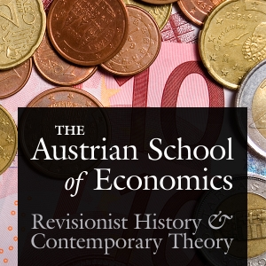 Austrian School of Economics: Revisionist History and Contemporary Theory by Joseph T. Salerno