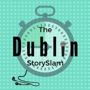 The Dublin Story Slam Podcast by The Dublin Story Slam