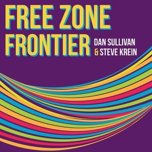 Free Zone Frontier by Dan Sullivan of Strategic Coach & Steve Krein of StartUp Health