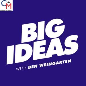 Big Ideas with Ben Weingarten by ChangeUp Media LLC