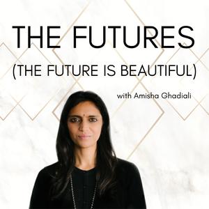 The Future Is Beautiful with Amisha Ghadiali by Amisha Ghadiali