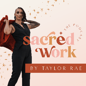 Sacred Work: an online marketing + business podcast by Taylor Rae