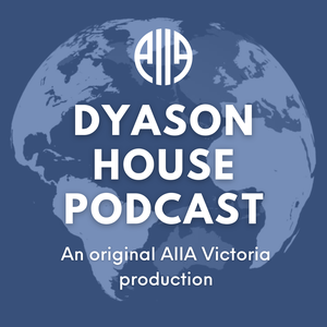 Dyason House Podcast by Australian Institute of International Affairs - Victoria