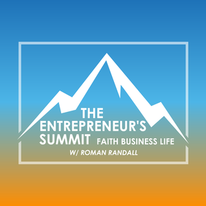 The Entrepreneur's Summit Podcast: Faith | Business | Life | Entrepreneurship by Roman Randall: Entrepreneur, Christian, Digital Marketing Coach, Writer