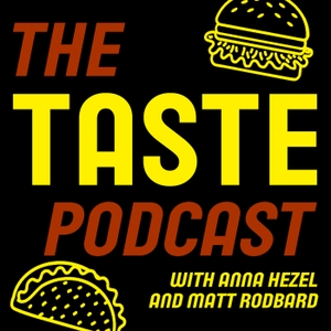The TASTE Podcast by Anna Hezel and Matt Rodbard