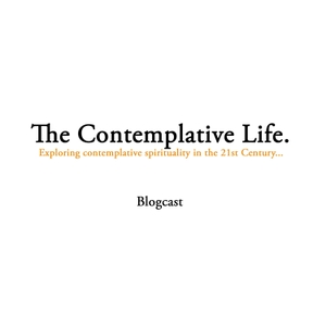 The Contemplative Life Blogcast by Anthony Coleman