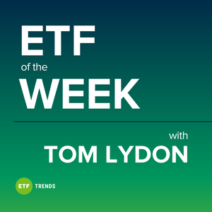 ETF of the Week with Tom Lydon by ETF Trends