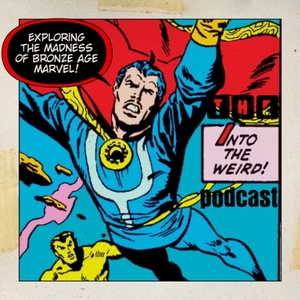 Into The Weird: A Marvel Bronze Age Comic Book Podcast by Herman Louw