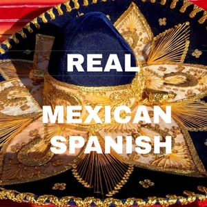 The Real Mexican Spanish Podcast by Helping You Learn Spanish