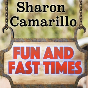 Fun and Fast Times Sharon Camarillo by Fun and Fast Times Sharon Camarillo