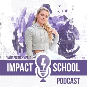 Impact School: Entrepreneurship & Online Business With Lauren Tickner by Lauren Tickner